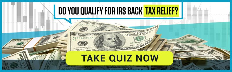 Do You Qualify For IRS Back Tax Relief? Take The Quiz Now!